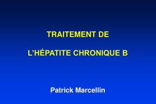 TRAITEMENT DE L'HÉPATITE CHRONIQUE B Patrick Marcellin