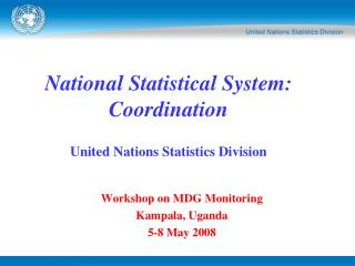National Statistical System: Coordination United Nations Statistics Division