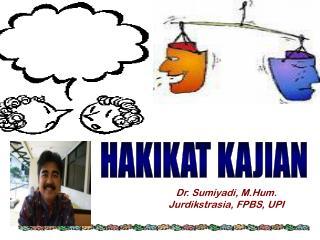 Dr.  Sumiyadi ,  M.Hum . Jurdikstrasia , FPBS, UPI