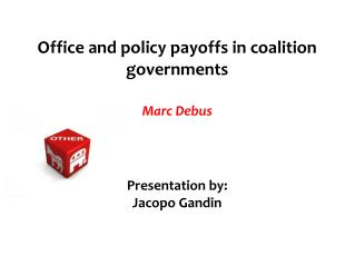 Office and policy payoffs in coalition governments Marc Debus Presentation by: Jacopo Gandin