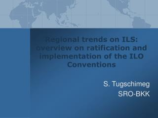 Regional trends on ILS: overview on ratification and implementation of the ILO Conventions