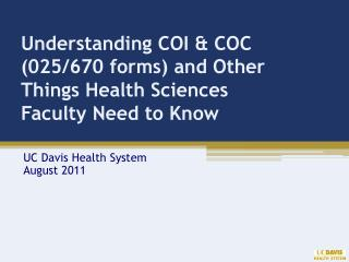 Understanding COI & COC (025/670 forms) and Other  Things Health Sciences  Faculty Need to Know