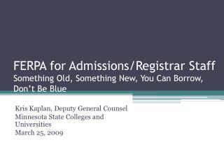 FERPA for Admissions/Registrar Staff Something Old, Something New, You Can Borrow, Don't Be Blue