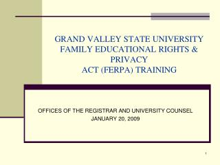 GRAND VALLEY STATE UNIVERSITY FAMILY EDUCATIONAL RIGHTS & PRIVACY ACT (FERPA) TRAINING