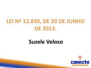 LEI Nº 12.830, DE20 DE JUNHO DE 2013.