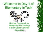 Welcome to Day 1 of Elementary InTech