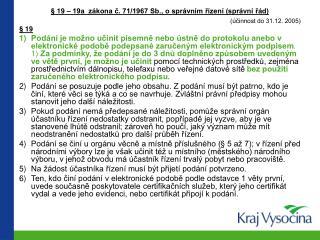 § 19 – 19a  zákona č. 71/1967 Sb., o správním řízení (správní řád) (účinnost do 31.12. 2005) § 19