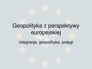 Geopolityka z perspektywy europejskiej