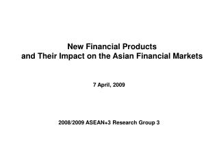 New Financial Products   and Their Impact on the Asian Financial Markets