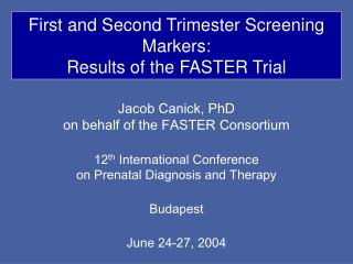 Jacob Canick, PhD on behalf of the FASTER Consortium 12 th  International Conference
