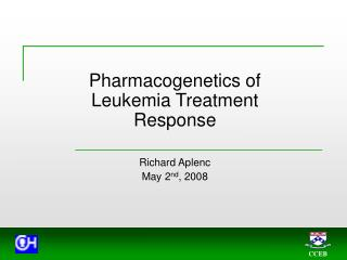 Pharmacogenetics of Leukemia Treatment Response Richard Aplenc May 2 nd , 2008