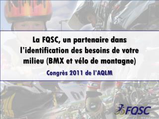 La FQSC, un partenaire dans l'identification des besoins de votre milieu (BMX et vélo de montagne)