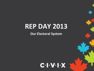 REP DAY 2013 Our Electoral System