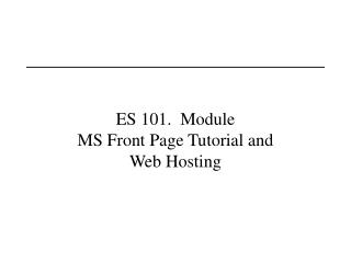 ES 101.  Module  MS Front Page Tutorial and Web Hosting