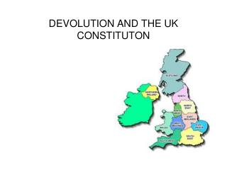DEVOLUTION AND THE UK CONSTITUTON
