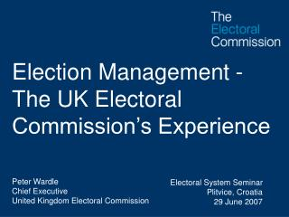 Election Management - The UK Electoral Commission�s Experience