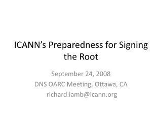 ICANN s Preparedness for Signing the Root