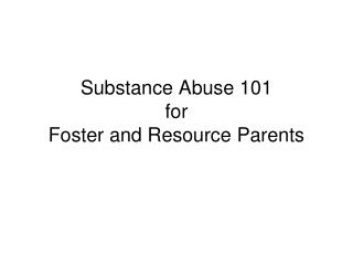 Substance Abuse 101  for Foster and Resource Parents