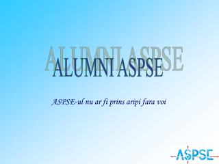 ASPSE-ul nu ar fi prins aripi fara voi