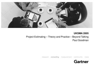 UKSMA 2005 Project Estimating – Theory and Practice  – Beyond Talking Paul Goodman