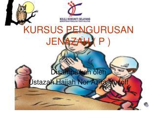 KURSUS PENGURUSAN JENAZAH ( P )