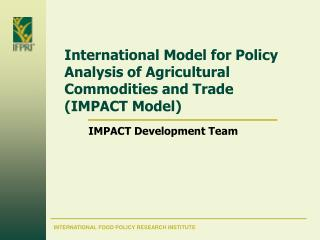 International Model for Policy Analysis of Agricultural Commodities and Trade  (IMPACT Model)