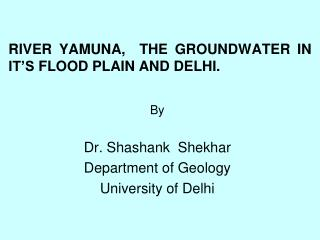 RIVER YAMUNA,  THE GROUNDWATER IN IT S FLOOD PLAIN AND DELHI.