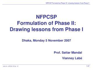 NFPCSP Formulation of Phase II: Drawing lessons from Phase I Dhaka, Monday 5 November 2007