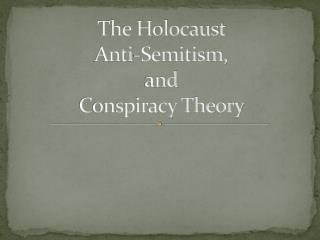 The Holocaust  Anti-Semitism, and Conspiracy Theory