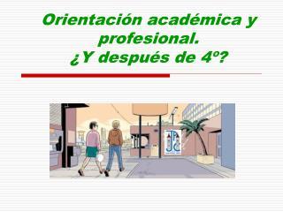 Orientación académica y profesional.  ¿Y después de 4º?