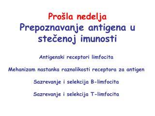 Prošla nedelja Prepoznavanje antigena u stečenoj imunosti