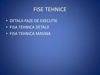 FISE TEHNICE