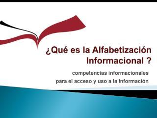 ¿Qué es la Alfabetización   Informacional ?