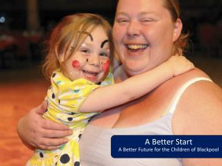 A  B etter  Start A Better Future  for the  Children of Blackpool
