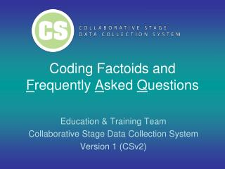 Coding Factoids and  F requently  A sked  Q uestions