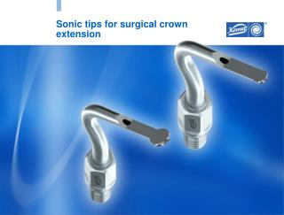 Sonic tips for surgical crown extension