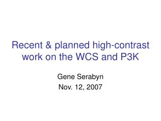 Recent & planned high-contrast work on the WCS and P3K