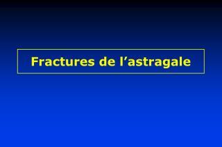 Fractures de l'astragale