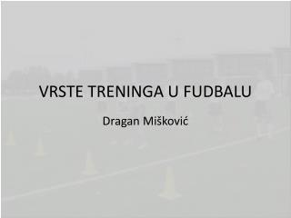 VRSTE TRENINGA U FUDBALU