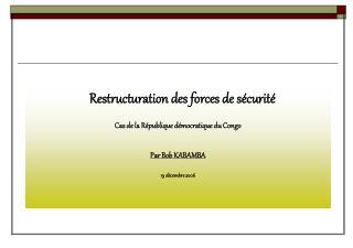 Restructuration des forces de sécurité Cas de la République démocratique du Congo Par Bob KABAMBA