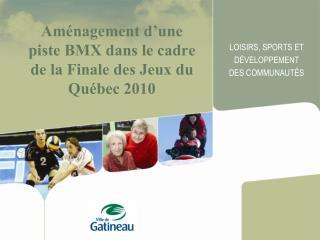 Aménagement d'une piste BMX dans le cadre de la Finale des Jeux du Québec 2010