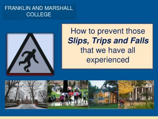 How to prevent those  Slips, Trips and Falls  that we have all experienced