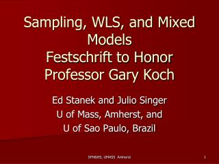Sampling, WLS, and Mixed Models   Festschrift to Honor Professor Gary Koch