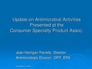 Update on Antimicrobial Activities Presented at the  Consumer Specialty Product Assoc.