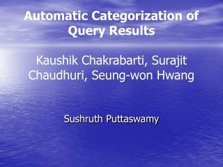 Automatic Categorization of Query Results  Kaushik Chakrabarti, Surajit Chaudhuri, Seung-won Hwang