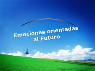 Emociones orientadas al  Futuro