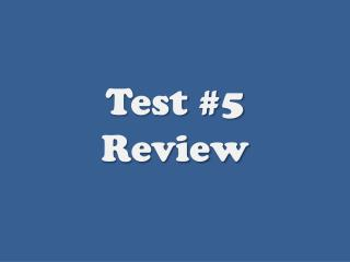 Test #5 Review
