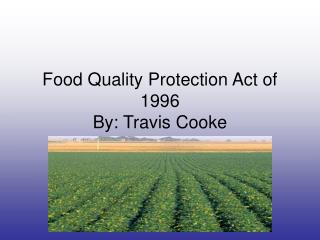 Food Quality Protection Act of 1996 By: Travis Cooke