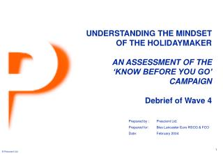 UNDERSTANDING THE MINDSET  OF THE HOLIDAYMAKER AN ASSESSMENT OF THE  'KNOW BEFORE YOU GO' CAMPAIGN