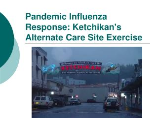 Pandemic Influenza Response: Ketchikan's Alternate Care Site Exercise